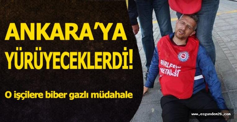 ANKARA'YA YÜRÜMEK İSTEYEN İŞÇİLERE POLİS MÜDAHALESİ
