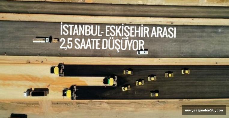 İSTANBUL-ESKİŞEHİR ARASI 2,5 SAATE DÜŞÜYOR