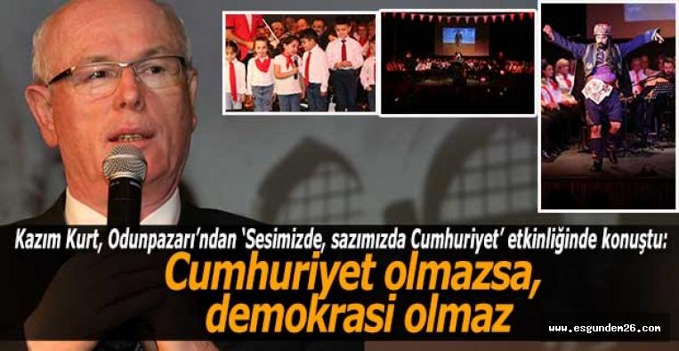 """Kazım Kurt: """"Cumhuriyet olmazsa, demokrasi olmaz"""""""