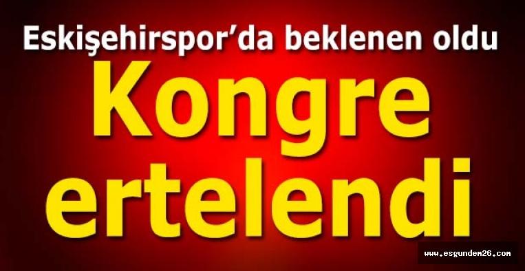 KONGRE ERTELENDİ