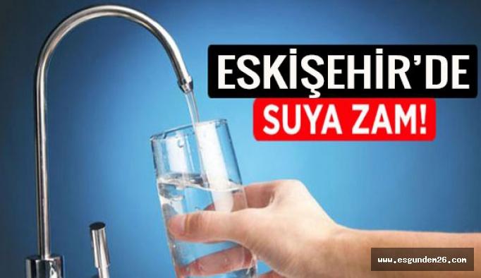 ESKİŞEHİR'DE SUYA ZAM GELDİ