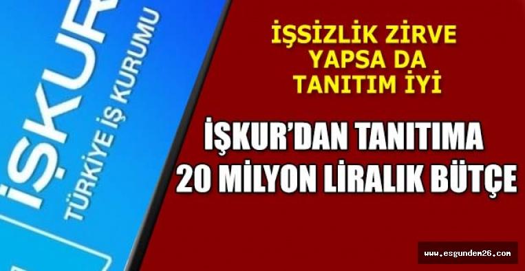 İŞKUR'DAN TANITIMA 20 MİLYON LİRA HARCADI