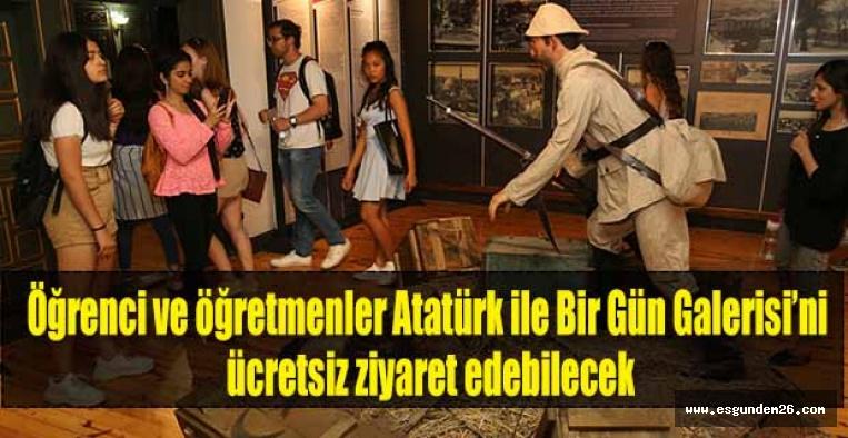 Öğrenci ve öğretmenler Atatürk ile Bir Gün Galerisi'ni ücretsiz ziyaret edebilecek