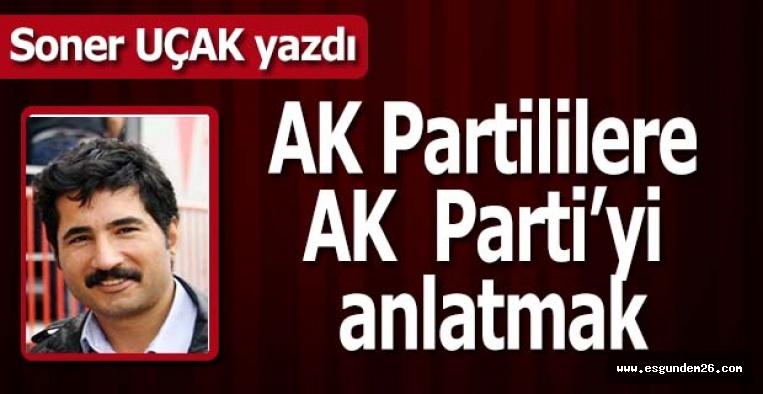 AK Partililere AK  Parti'yi anlatmak