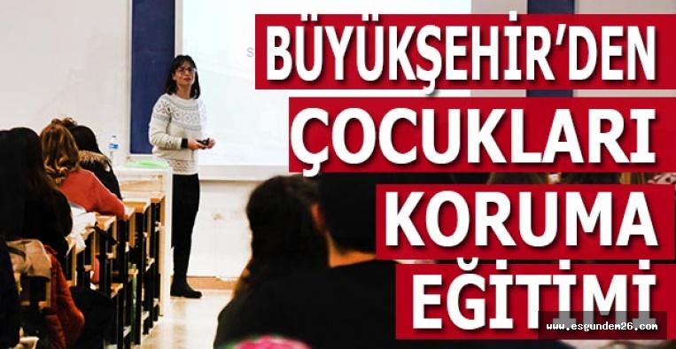 """BÜYÜKŞEHİR'DEN """"ÇOCUKLARI KORUMA"""" EĞİTİMİ"""