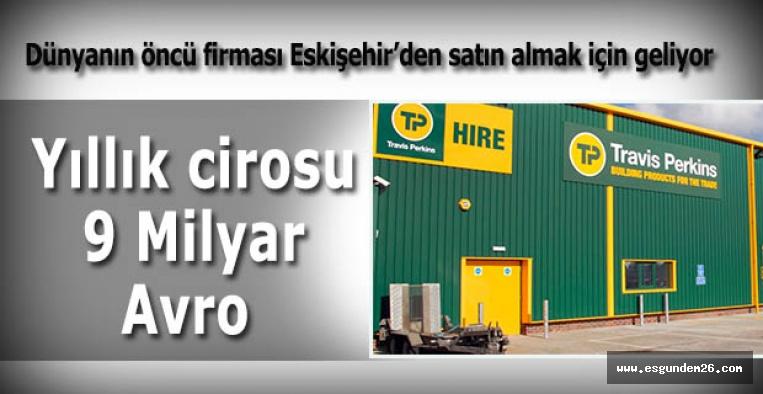 Dünyanın öncü firması Eskişehir'den satın almak için geliyor