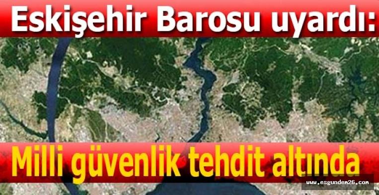 ESKİŞEHİR BAROSU'NDAN KANAL İSTANBUL UYARISI