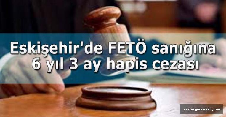 Eskişehir'de FETÖ sanığına 6 yıl 3 ay hapis cezası