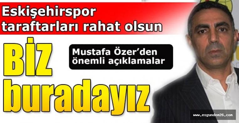 Mustafa Özer: Eskişehirspor taraftarları rahat olsun