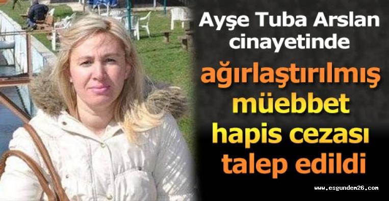 Ayşe Tuba Arslan cinayetinin sanığıyla ilgili iddianame hazır