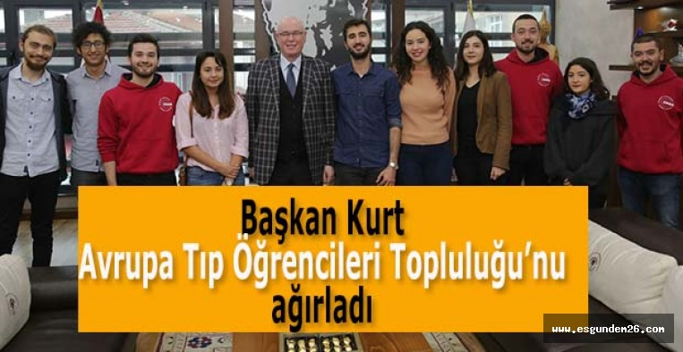 Başkan Kurt Avrupa Tıp Öğrencileri Topluluğu'nu ağırladı
