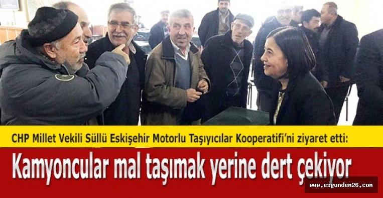 CHP Millet Vekili Süllü: Kamyoncular mal taşımak yerine dert çekiyor