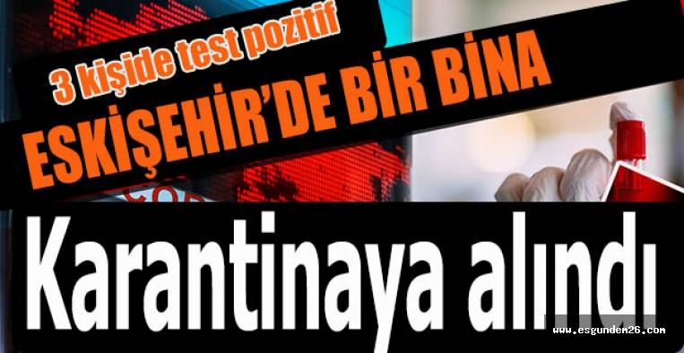 ESKİŞEHİR'DE BİR BİNA DAHA KARANTİNAYA ALINDI