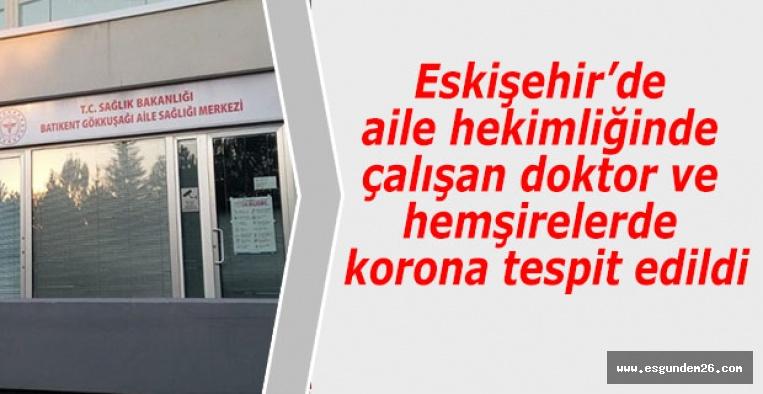 Eskişehir'de aile hekimliğinde çalışan doktor ve hemşirelerde korona tespit edildi