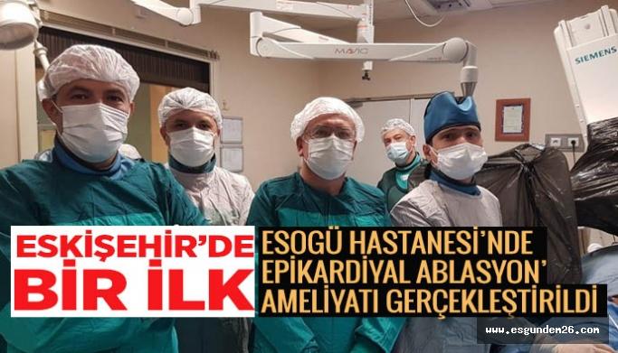Eskişehir'de ilk kez 'Epikardiyal Ablasyon' ameliyatı gerçekleştirildi