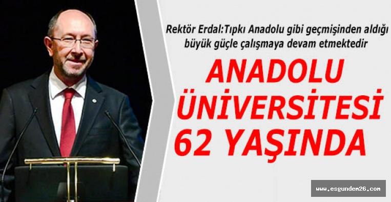 ANADOLU ÜNİVERSİTESİ 62. YILINI KUTLUYOR