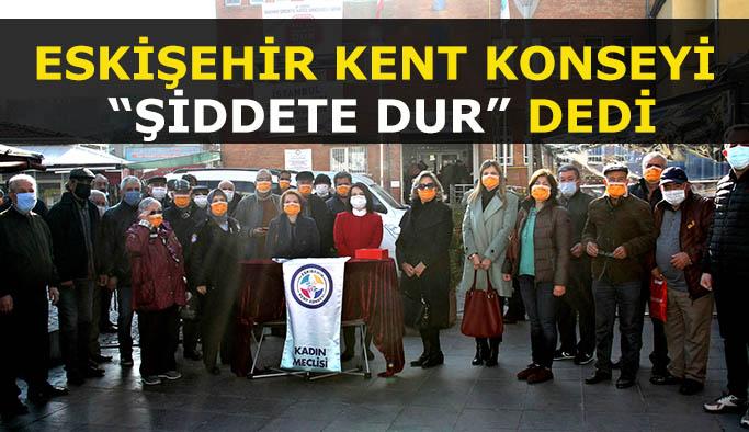 """ESKİŞEHİR KENT KONSEYİ """"ŞİDDETE DUR"""" DEDİ"""