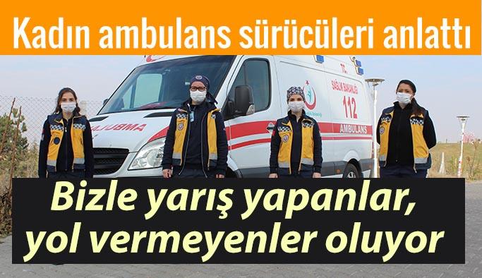 112'nin kadın ambulans sürücüleri anlattı