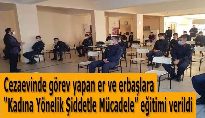 """Cezaevinde görev yapan er ve erbaşlara """"Kadına Yönelik Şiddetle Mücadele"""" eğitimi verildi"""