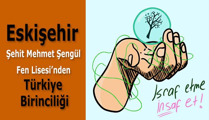 Eskişehir Şehit Mehmet Şengül Fen Lisesi'nden  Türkiye Birinciliği