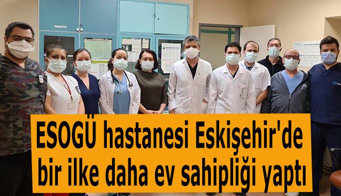 ESOGÜ hastanesi Eskişehir'de bir ilke daha ev sahipliği yaptı