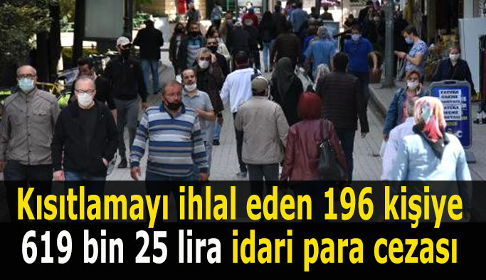Kısıtlamayı ihlal eden 196 kişiye 619 bin 25 lira idari para cezası