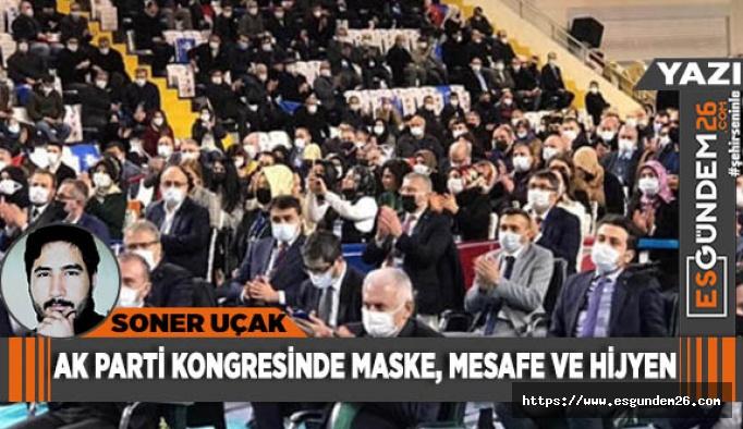 AK PARTİ KONGRESİNDE MASKE, MESAFE VE HİJYEN