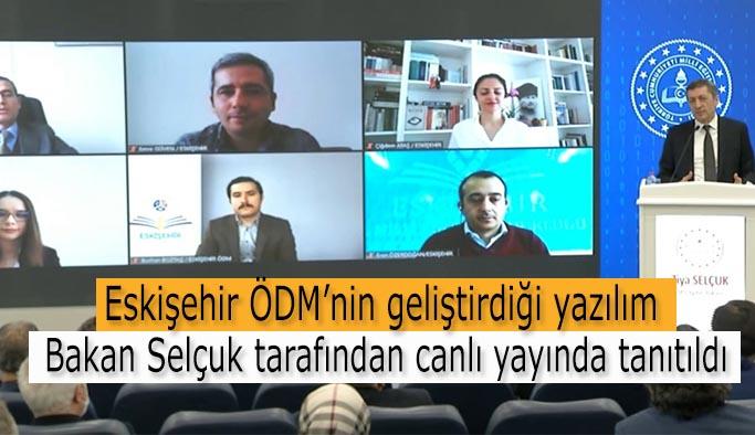 Eskişehir ÖDM'nin geliştirildiği yazılım Bakan Selçuk tarafından canlı yayında tanıtıldı