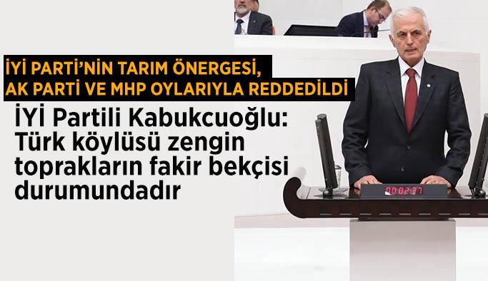 İYİ PARTİ'NİN TARIM ÖNERGESİ, AK PARTİ VE MHP OYLARIYLA REDDEDİLDİ