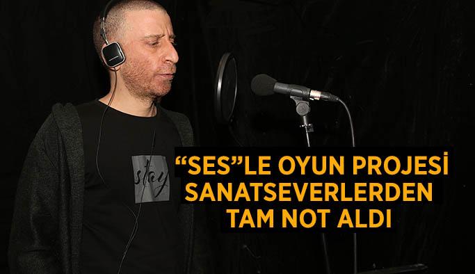 """""""SES""""LE OYUN PROJESİ'NE  SANATSEVERLERDEN TAM NOT"""