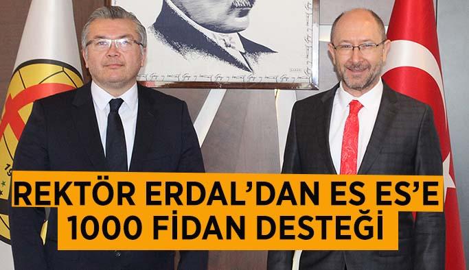 ANADOLU ÜNİVERSİTESİ REKTÖRÜ ERDAL'DAN ES ES'E 1000 FİDAN DESTEĞİ