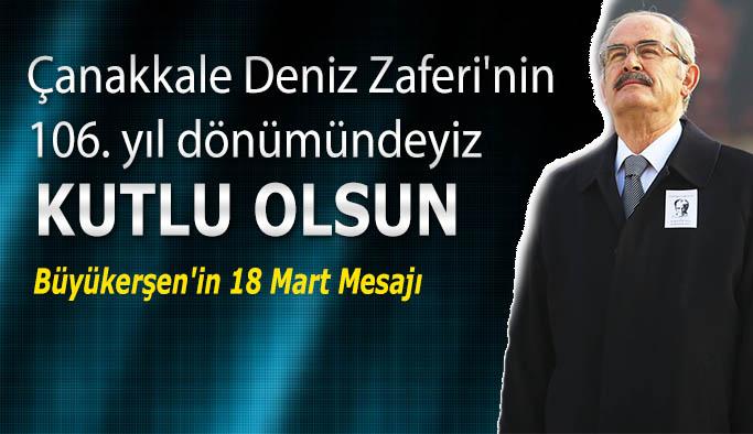 Büyükerşen: Çanakkale Deniz Zaferi'nin 106. yıl dönümündeyiz, tüm ulusumuza kutlu olsun