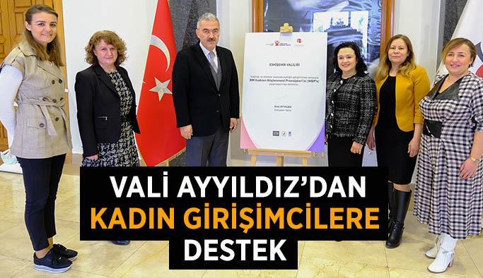 Eskişehir Valisi Ayyıldız'dan kadın girişimcilere destek