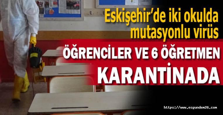 Eskişehir'de iki okulda mutasyonlu korona virüse rastlandı