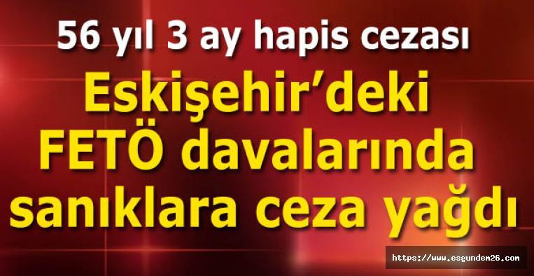 Eskişehir'deki FETÖ davalarında sanıklara ceza yağdı