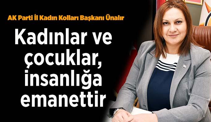 AK Partili Ünalır: Kadınlar ve çocuklar, insanlığa emanettir