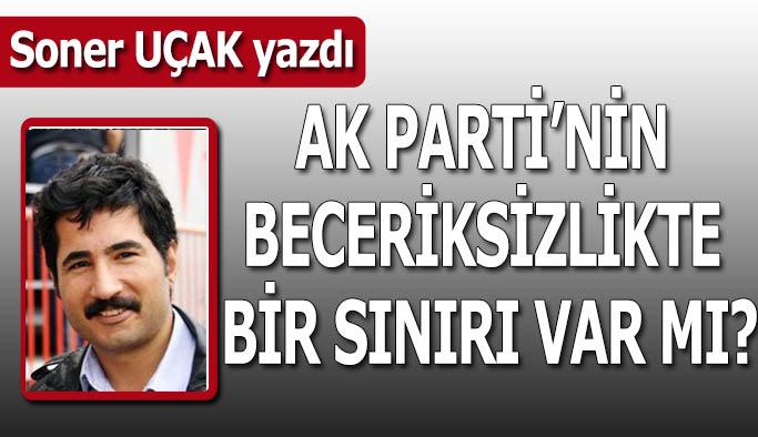 AK Parti'nin beceriksizlikte bir sınırı var mı?