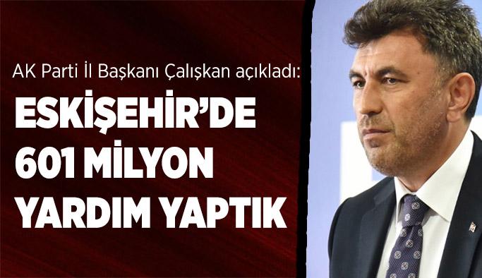 Çalışkan: Eskişehir'de 601 milyon yardım yaptık