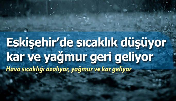 Eskişehir'de sıcaklık düşüyor kar ve yağmur geri geliyor