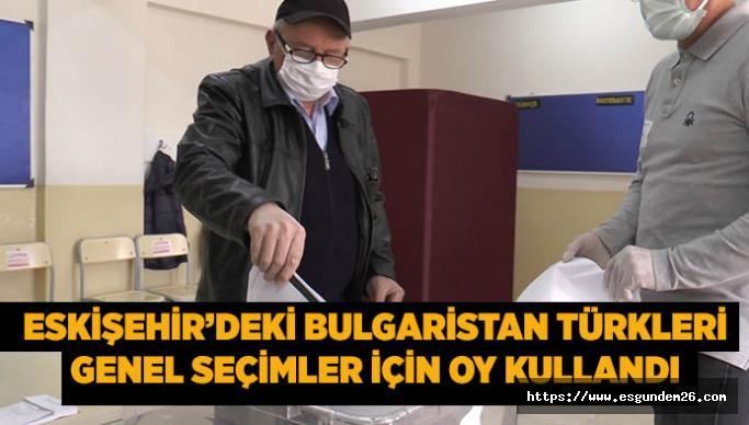 Eskişehir'deki Bulgaristan Türkleri genel seçimler için oy kullandı