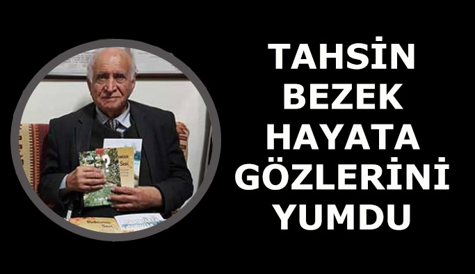 Eski CHP İl Başkanlarından Tahsin Bezek hayatını kaybetti