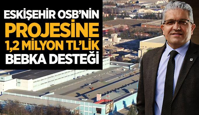 Eskişehir OSB'nin  Projesine  1,2 milyon TL'lik  BEBKA desteği