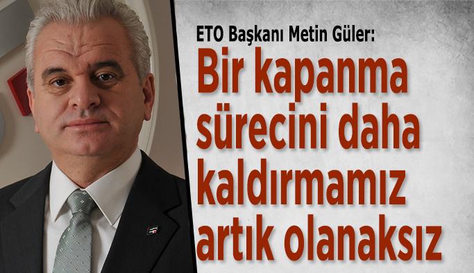 Başkan Güler: Tekrar kapanma kalıcı hasar demektir