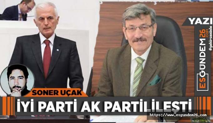 İYİ Parti AK Partilileşti