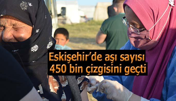 Yapılan aşılar sayısında Eskişehir 450 bin çizgisini geçti