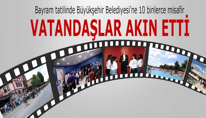 Bayram tatilinde Büyükşehir Belediyesi'ne 10 binlerce misafir