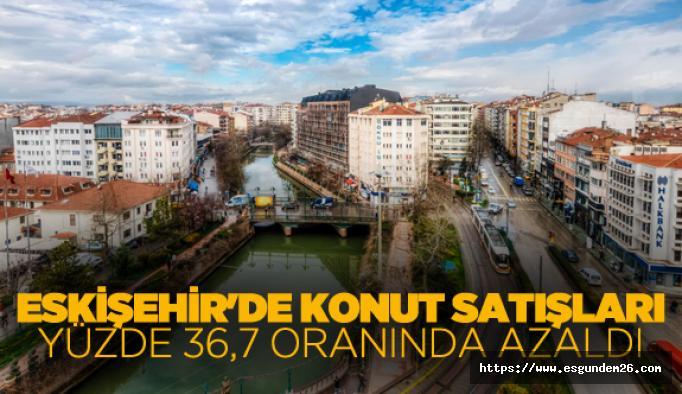 Eskişehir'de konut satışları Haziran'da düştü!