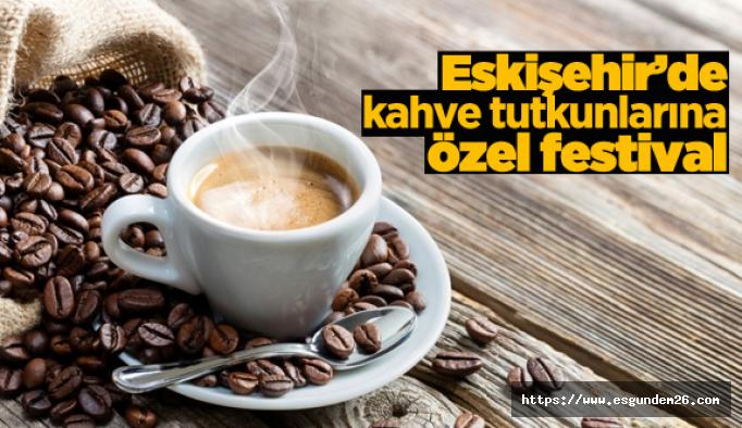 Eskişehir Kahve Festivali için geri sayım başladı