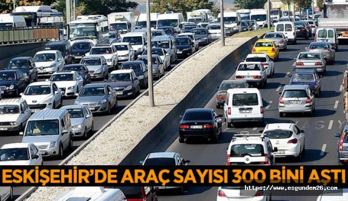 Eskişehir'de trafiğe kayıtlı araç sayısı arttı