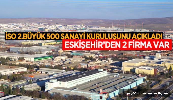 İSO 500'E, ESKİŞEHİR'DEN 2 FİRMA